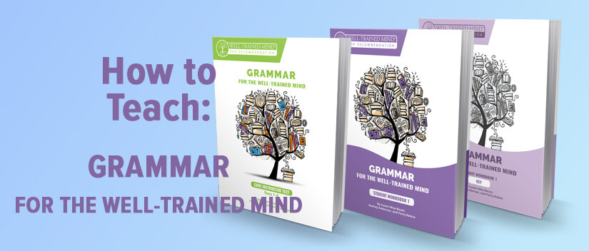How To Teach Grammar for the Well-Trained Mind